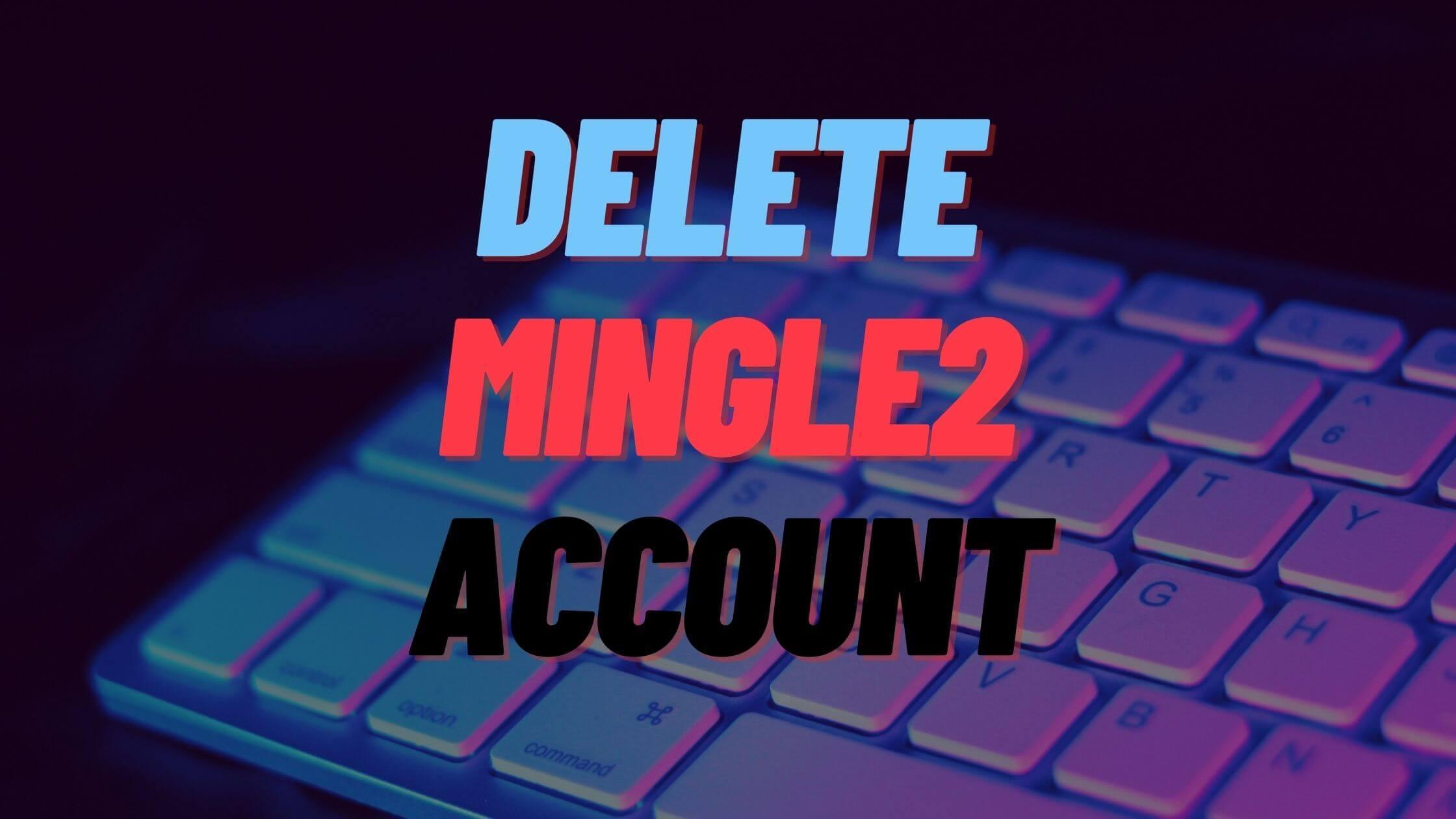 delete mingle2 account